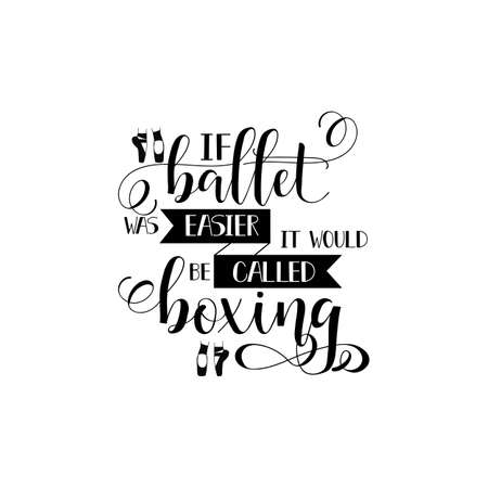If ballet was easier it would be called boxing. Lettering. quote to design greeting card, poster, banner, printable wall art, t-shirt and other, vector illustration