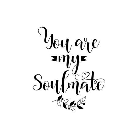 You are my soulmate. Romantic inspirational quote. Typography for valentines day poster, invitation, greeting card or t-shirt. Vector calligraphy design.