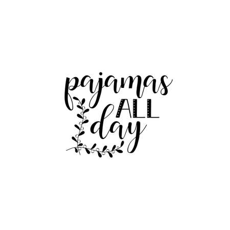 Pajamas all day. Lettering. quote to design greeting card, poster, banner, printable wall art, t-shirt and other, vector illustration