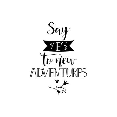 Say yes to new adventure quote vector illustration
