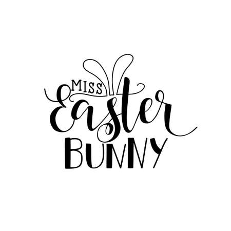 Miss Easter bunny. Happy Easter lettering card. quote to design greeting card, poster, banner, printable wall art, t-shirt and other, vector illustration.