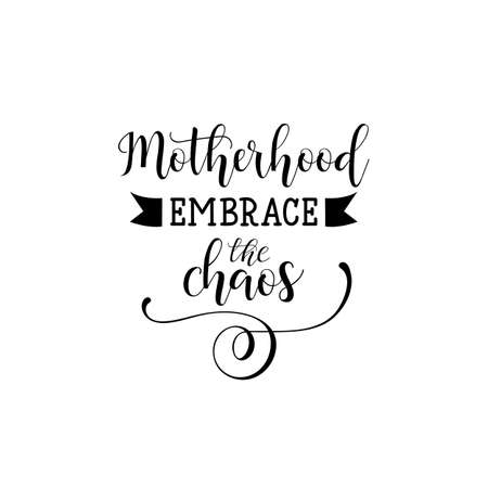 Motherhood embrace the chaos. Mother's Day hand lettering for greeting cards, posters. t-shirt and other, vector illustration