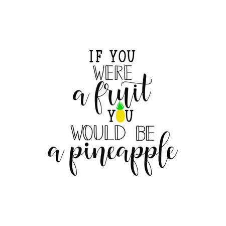 if you were a fruit, you would be a pineapple. lettering. summer phrase. Hand drawn vector illustration. element for flyers, banner, postcards and posters. Modern calligraphy 일러스트