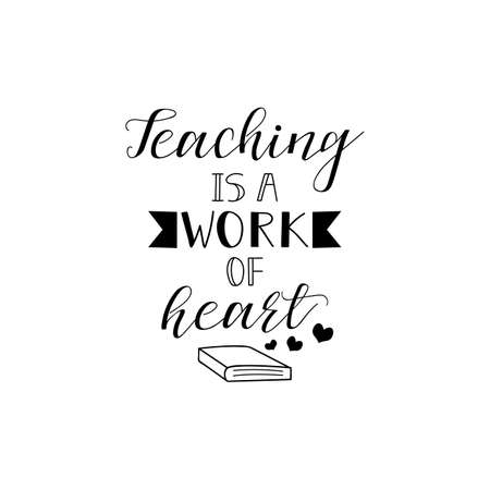 Teaching is a work of heart. Teachers Day hand lettering for greeting cards, posters. t-shirt and other, vector illustration.