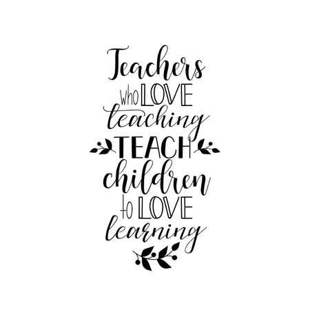 Gli insegnanti che amano insegnare insegnano ai bambini ad amare l'apprendimento. Iscrizione della mano di giorno dell'insegnante per biglietti di auguri, poster. t-shirt e altro, illustrazione vettoriale. Vettoriali