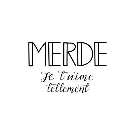 Merde, Je taime tellement. Shit, I love you so much phrase in French. Ink illustration. Modern brush calligraphy. Isolated on white background.