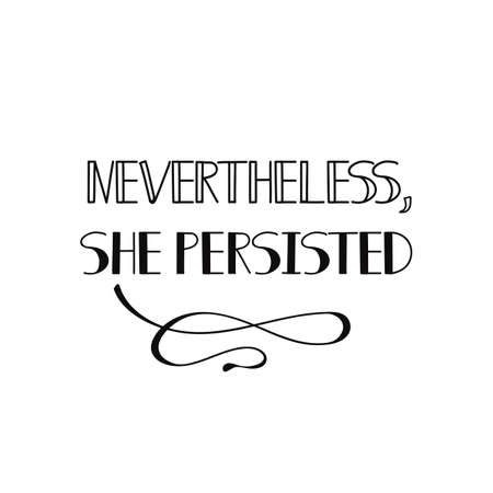 Nevertheless she persisted. Isolated calligraphy lettering. Feminist quote. Graphic design element. Can be used as print for poster, t shirt, postcard. 向量圖像