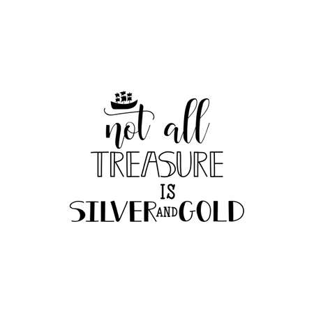 not all treasure is silver and gold. Lettering. Inspirational and motivational quotes. Can be used for prints bags, t-shirts, home decor, posters, cards. 일러스트