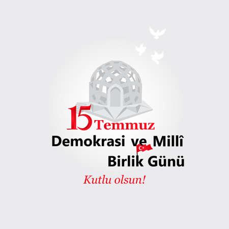 Turkish holiday Demokrasi ve Milli Birlik Gunu 15 Temmuz Translation from Turkish: The Democracy and National Unity Day of Turkey, veterans and martyrs of 15 July. Illustration