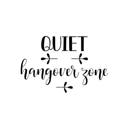 Quiet hangover zone. Lettering. Hand drawn vector illustration. element for flyers, banner, postcards and posters Modern calligraphy.