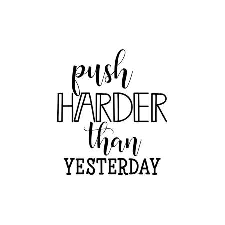 Push harder than yesterday. Lettering. Hand drawn vector illustration. element for flyers, banner and posters Modern calligraphy.