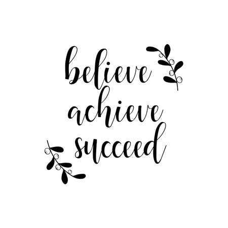Believe, achieve, succeed. Lettering. Hand drawn vector illustration. Positive saying for cards, motivational posters and t-shirt Ilustração