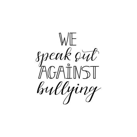 We speak out against bullying. Lettering. element for flyers, banner and posters Modern calligraphy. Conceptual vector illustration. Social problems of humanity.