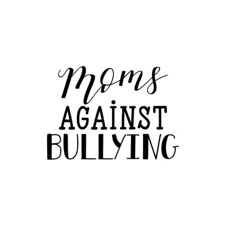 Moms against bullying. Lettering. element for flyers, banne and posters Modern calligraphy. Conceptual vector illustration. Social problems of humanity.