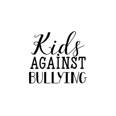 kids against bullying. Lettering. element for flyers, banne and posters Modern calligraphy. Conceptual vector illustration. Social problems of humanity.