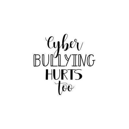 Cyber bullying hurts too. Lettering. element for flyers, banne and posters Modern calligraphy. Conceptual vector illustration. Social problems of humanity.