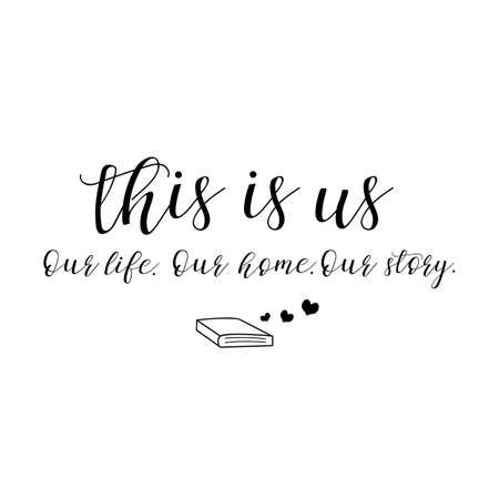 This is us. Our life, home, story. Lettering. Hand drawn vector illustration. element for flyers, banner, postcards family album and posters. Modern calligraphy. Vector Illustration