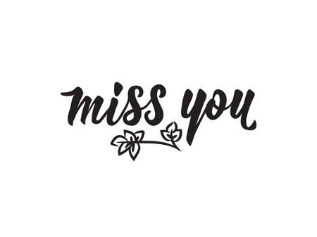 Miss you. Lettering. Romantic quote. Hand drawn vector illustration. element for flyers, banner and posters Modern calligraphy.