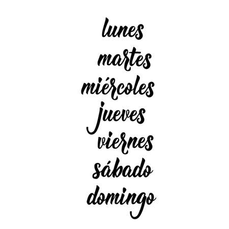 text in Spanish: Monday, Tuesday, Wednesday, Thursday, Friday, Saturday, Sunday. Lettering calligraphy vector illustration Modern calligraphy. Lunes martes miercoles jueves viernes sabado domingo
