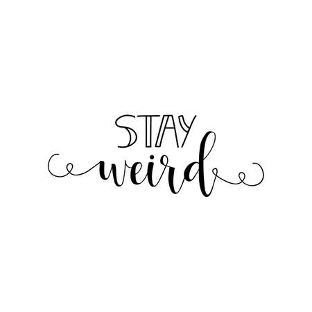 Stay weird. Lettering. Hand drawn vector illustration. element for flyers, banner and posters. Modern calligraphy.