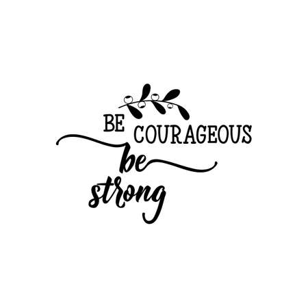 Be courageous. Be strong. Lettering. Hand drawn vector illustration. element for flyers, banner and posters. Modern calligraphy.