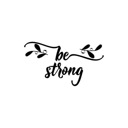 Be strong. Lettering. Hand drawn vector illustration. element for flyers, banner and posters. Modern calligraphy. Vectores