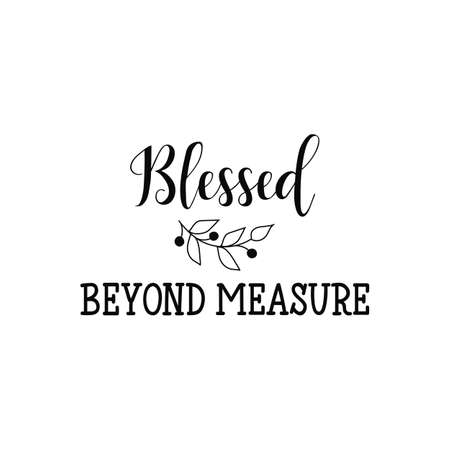 blessed beyond measure. Lettering. Hand drawn vector illustration. element for flyers, banner and posters. Modern calligraphy. Illustration