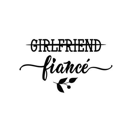 Girlfriend. Fiance. Lettering. Hand drawn vector illustration. element for flyers, banner, postcards and posters Modern calligraphy Illustration