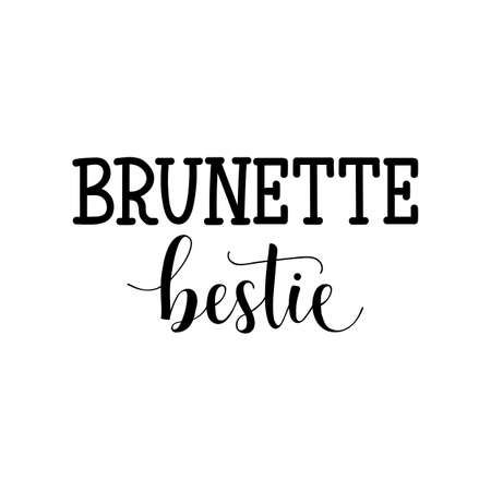Brunette bestie. Lettering. Hand drawn vector illustration. element for flyers, banner, t-shirt and posters Modern calligraphy.