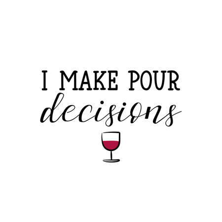 I make pour decisions. Lettering. Hand drawn vector illustration. element for flyers, banner, t-shirt and posters Modern calligraphy about wine Vektoros illusztráció