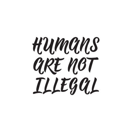 Humans are not illegal. Lettering. Hand drawn vector illustration. element for flyers, banner, t-shirt and posters Modern calligraphy.