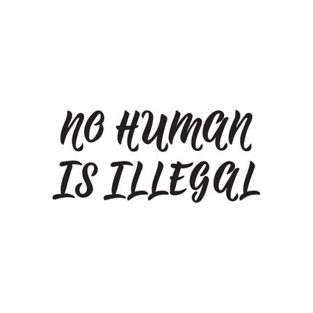 No human is illegal. Lettering. Hand drawn vector illustration. element for flyers, banner, t-shirt and posters Modern calligraphy. Çizim