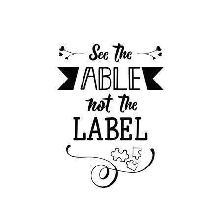 See able not the label. Lettering. Vector hand drawn motivational and inspirational quote. Calligraphic poster. World Autism awareness day.
