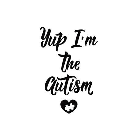 Yup, i am the autism. Lettering. Vector hand drawn motivational and inspirational quote. Calligraphic poster. World Autism awareness day.