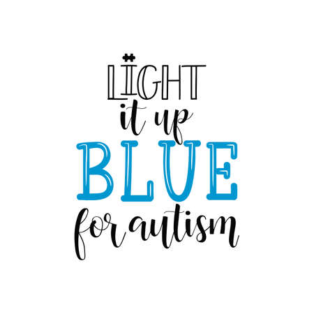 Light it up blue for autism. Lettering. World Autism awareness day. quote to design greeting card, poster, banner, t-shirt