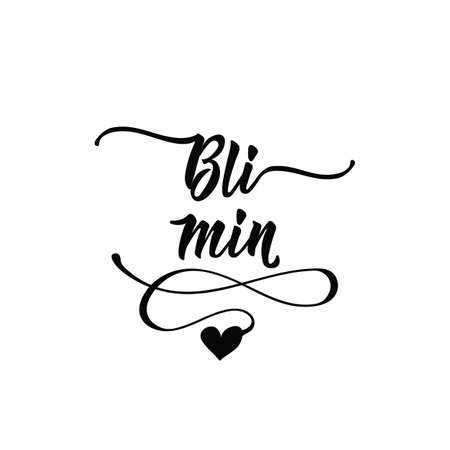 Swedish text: Be mine. lettering. vector illustration. element for flyers, banner and posters Modern calligraphy. Bli min.