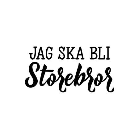 Swedish text: I'm going to be big brother. Lettering. vector illustration. element for flyers, t-shirt, banner and posters Modern calligraphy. Jag ska bli storbror