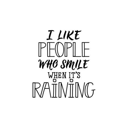 I like people who smile when its raining. Lettering. Inspirational and funny quotes. Can be used for prints bags, t-shirts, posters, cards.  イラスト・ベクター素材