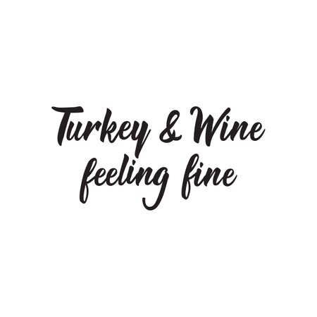 Turkey and Wine feeling fine. Lettering. Hand drawn vector illustration. element for flyers, banner, t-shirt and posters Modern calligraphy. design Thanksgiving day sign