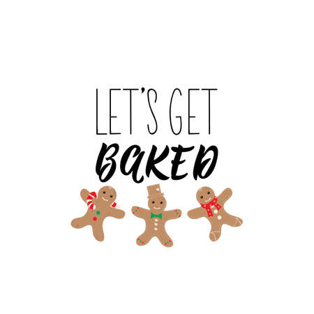 Lets get baked. Lettering. Hand drawn vector illustration. element for flyers, banner, t-shirt and posters winter holiday design. Modern calligraphy. Funny Christmas text