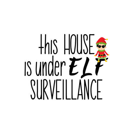 This house is under Elf surveillance. Lettering. Hand drawn vector illustration. element for flyers, banner, t-shirt and posters winter holiday design. Modern calligraphy. Funny Christmas text