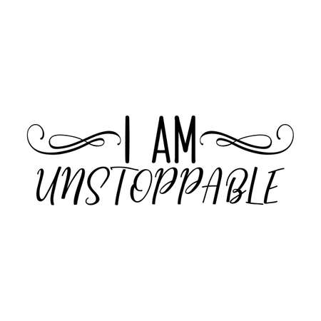 I am Unstoppable. Lettering. Hand drawn vector illustration. element for flyers, banner, t-shirt and posters Modern calligraphy
