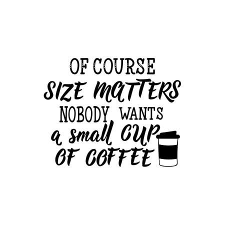 Of course size matters nobody wants a small cup of coffee. lettering. Feminist quote. Graphic design element. Can be used as print for poster, t shirt, postcard. Stock Illustratie