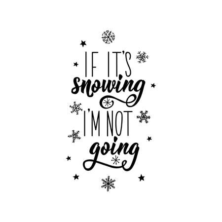 if it is snowing i am not going. Funny Christmas text. Lettering. Hand drawn vector illustration. element for flyers, banner, t-shirt and posters winter holiday design. Modern calligraphy Stock Illustratie