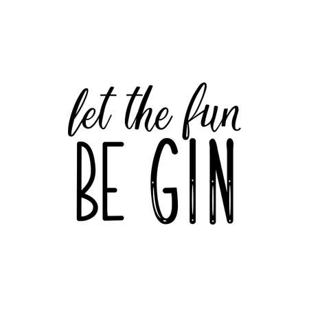 Let the fun be gin. Lettering. Inspirational and funny quotes. Can be used for prints bags, t-shirts, home decor, posters, cards.