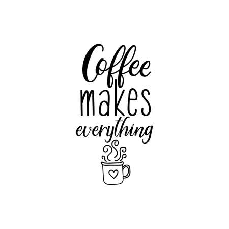 Coffee makes everything. lettering. Feminist quote. Graphic design element. Can be used as print for poster, t shirt, postcard.