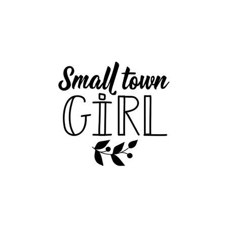 Small town girl. Lettering. Inspirational and funny quotes. Can be used for prints bags, t-shirts, posters, cards.