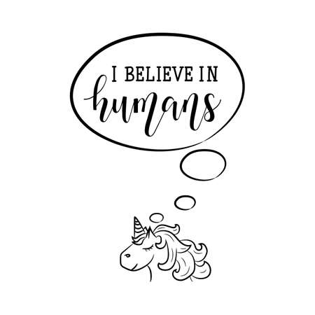I believe in humans. Funny lettering. Vector hand drawn motivational and inspirational quote. Calligraphic poster.