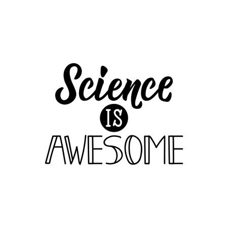Science is awesome. Lettering. Vector hand drawn motivational and inspirational quote. Calligraphic poster.