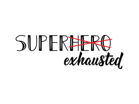 Super exhausted. lettering. Inspirational and funny quotes. Can be used for prints bags, t-shirts, posters, cards.